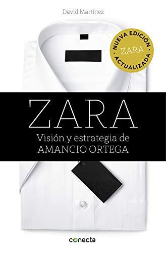 Zara (edici#n actualizada): Visi#n y estrategia de Amancio Ortega (Conecta)