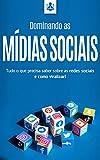 DOMINANDO AS MÍDIAS SOCIAIS: Tudo o que precisa saber sobre redes sociais e como viralizar! (Internet Marketing & Mídias Sociais Livro 1)
