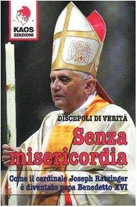 Senza misericordia. Come il cardinale Joseph Ratzinger è diventato papa Benedetto XVI