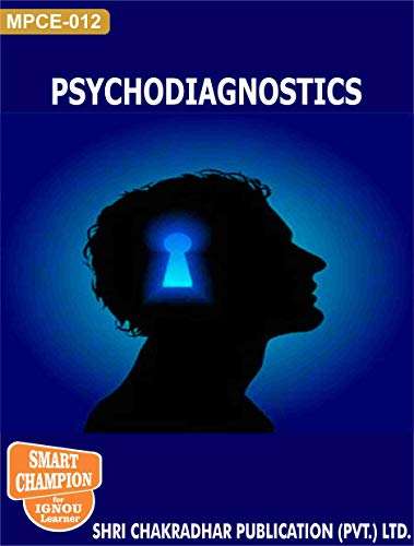 IGNOU PSYCHODIAGNOSTICS (IGNOU MPCE 12) IGNOU Master in Psychology IGNOU MAPC 2nd YEAR IGNOU CLINICAL PSYCHOLOGY IGNOU STUDY NOTES FOR EXAM PREPARATION WITH LATEST PREVIOUS YEARS SOLVED PAPERS (LATEST EDITION 2019), MPCE-12, MPCE-012, MPCE12, MPCE012