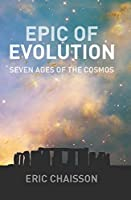 Epic Of Evolution: Seven Ages Of The Cosmos (The Columbia Guides to Literature Since 1945)