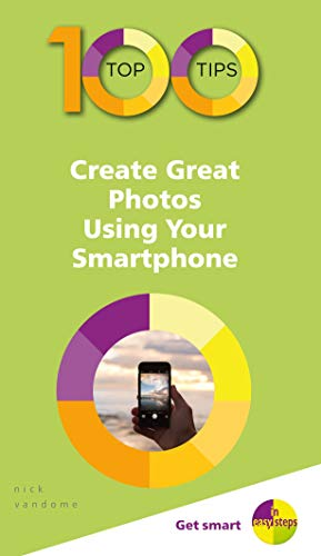 100 Top Tips – Create Great Photos Using Your Smartphone (100 Top Tips - In Easy Steps) (English Edition)