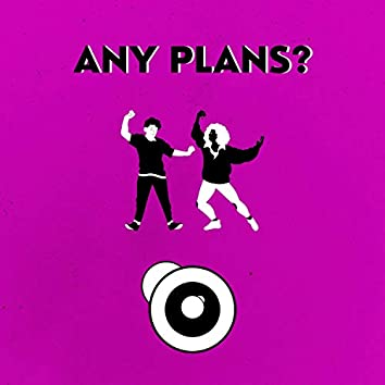 Any Plans?