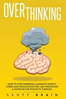 Overthinking: How to stop Worrying, Eliminate Anxiety, Stress and Procrastination.Use Meditation and Hypnosis for Positive Thinking