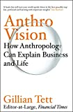 Anthro-Vision: How Anthropology Can Explain Business and Life