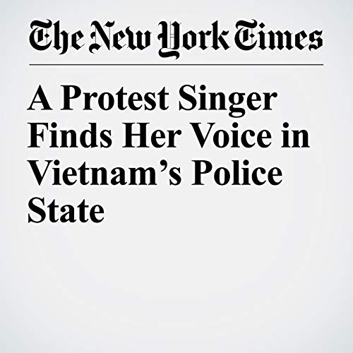A Protest Singer Finds Her Voice in Vietnam's Police State copertina