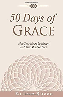 50 Days of Grace: May Your Heart be Happy and Your Mind be Free