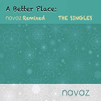 A Better Place: Navaz Remixed The Singles