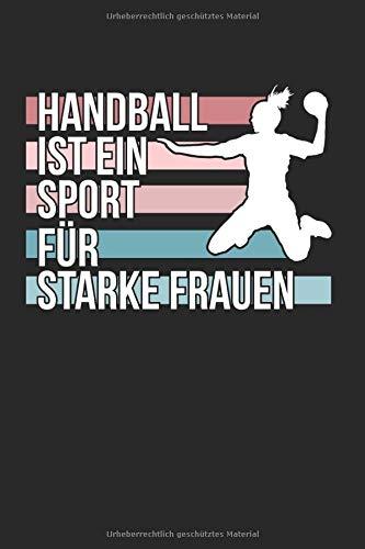 Handball Ist Ein Sport Für Starke Frauen: Handball & Schiedsrichter Notizbuch 6'x9' Handballtrainer Geschenk Für Handballtrikot & Handballverein