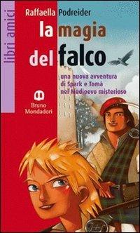 La magia del falco. Una nuova avventura di Spark e Tomà nel Medioevo misterioso