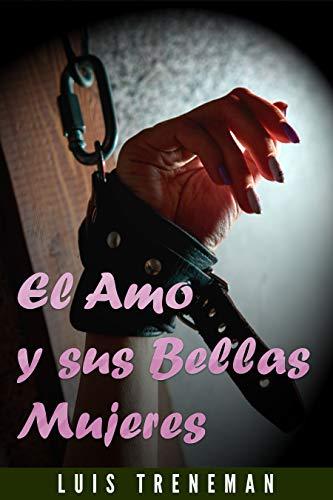 El Amo y sus Bellas Mujeres: relato erótico Interracial sobre cornudos (Relatos de cornudos, Esposa caliente, Humillación, Fantasía erótica, sumiso, Sexo ... de infidelidades) (Spanish Edition)