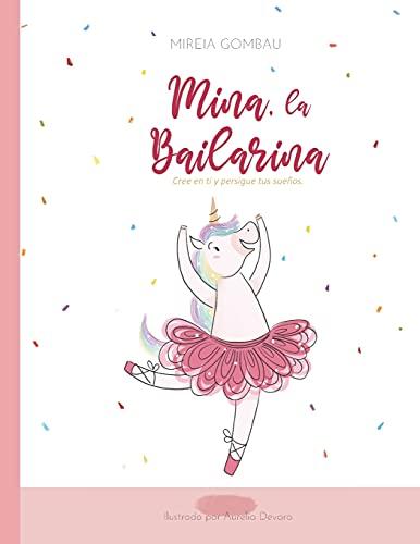 Mina, la bailarina: Cree en ti y persigue tus sueños (Libros infantiles sobre emociones, valores y hábitos)