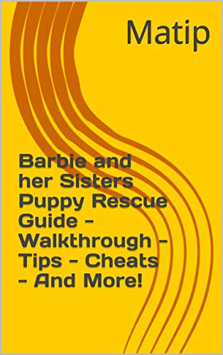Barbie and her Sisters Puppy Rescue Guide - Walkthrough - Tips - Cheats - And More! (English Edition)