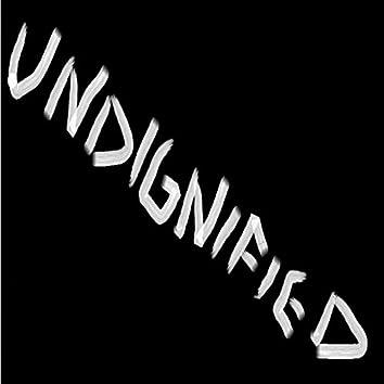 Undignified