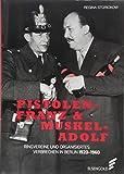 Pistolen-Franz & Muskel-Adolf: Ringvereine und organisiertes Verbrechen in Berlin. 1920 - 1960 - Regina Stürickow
