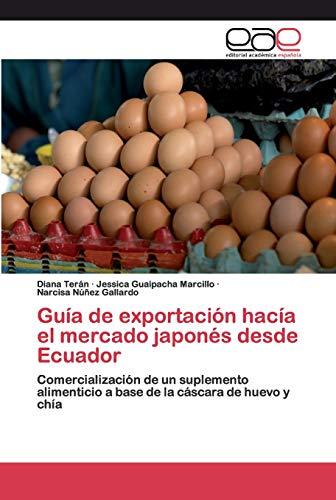 Guía de exportación hacía el mercado japonés desde Ecuador: Comercialización de un suplemento alimenticio a base de la cáscara de huevo y chía