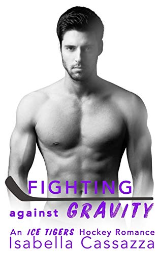Fighting against Gravity: A Standalone Enemies-to-Lovers Sports Romance (An Ice Tigers Hockey Romance)