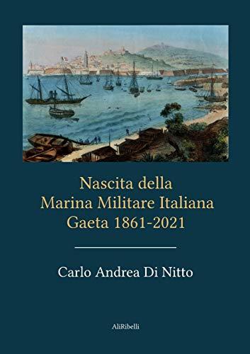 Nascita della Marina Militare Italiana: Gaeta 1861 - 2021