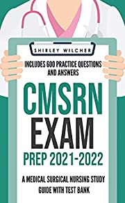 CMSRN Exam Prep 2021-2022: A Medical Surgical Nursing Study Guide with Test Bank Including 600 Practice Questions and Answers (Med Surg Certification Review Book)