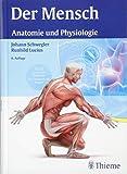 Der Mensch - Anatomie und Physiologie - Johann S. Schwegler
