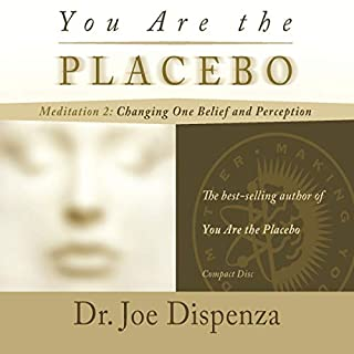 You Are the Placebo Meditation 2     Changing One Belief and Perception              Written by:                                                                                                                                 Dr. Joe Dispenza                               Narrated by:                                                                                                                                 Dr. Joe Dispenza                      Length: 47 mins     5 ratings     Overall 4.6