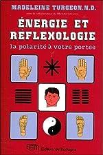 Energie et réflexologie - La polarité à votre portée de Madeleine Turgeon