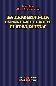 La dramaturgia española durante el franquismo: 4 par José Luis González Subías