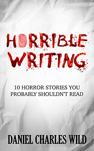 Horrible Writing: 10 Horror Stories You Probably Shouldn't Read