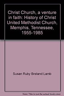 Christ Church, a venture in faith: History of Christ United Methodist Church, Memphis, Tennessee, 1955-1985