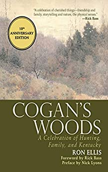 Cogan's Woods: A Celebration of Hunting, Family, and Kentucky by [Ron Ellis, Rick Bass]