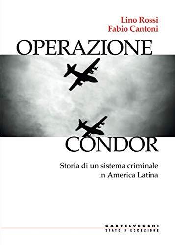 OPERAZIONE CONDOR: Storia di un sistema criminale in America Latina