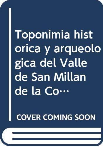 Toponimia histórica y arqueológica del Valle de San Millán de la Cogolla (La Rioja) siglos VII-XX. (Arte e Historia)