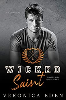 Wicked Saint: Dark High School Bully Romance (Sinners and Saints Book 1) by [Veronica Eden]