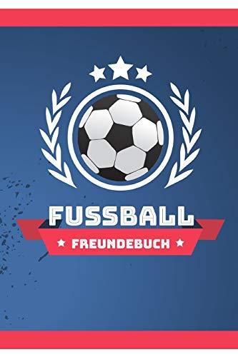 Fussball Freundebuch: Freundschaftsbuch - Poesiealbum - Fussball - Fußballer - Fussbalfan - Fußballspieler. Top Geschenk für Kindergarten, ... 110 Seiten für Kinder, Freunde & Familie.
