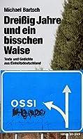 Dreissig Jahre und ein bisschen Waise: Texte und Gedichte aus Einheitsdeutschland