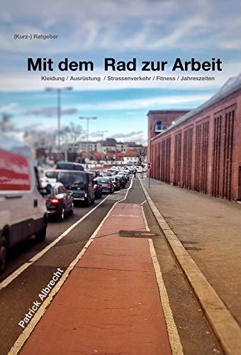 Mit dem Rad zur Arbeit: Kleidung / Ausrüstung / Strassenverkehr / Fitness / Jahreszeiten