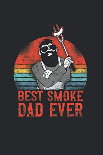 Best Smoke Dad Ever: Barbecue BBQ Notebook, Journal & Diary - Appreciation Gift Idea - 120 Lined Pages, 6x9 Inches, Matte Soft Cover