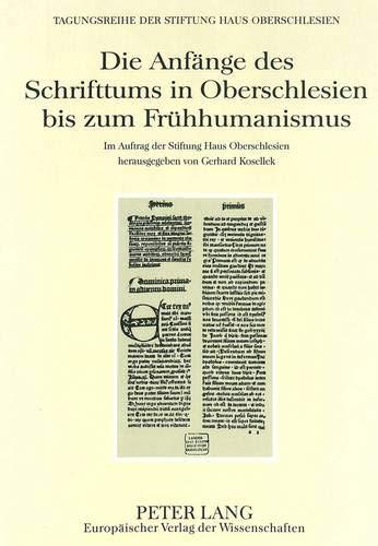 Die Anfänge des Schrifttums in Oberschlesien bis zum Frühhumanismus (European University Studies. Series I, German Language and L, Band 7)