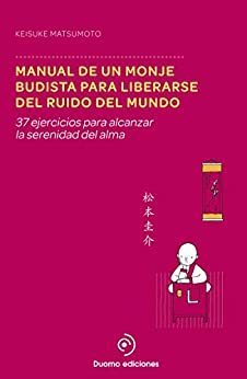 Manual de un monje budista para liberarse del ruido del mundo: 37 ejercicios para alcanzar la serenidad del alma (PERIMETRO) de [Keisuke Matsumoto, Patricia Orts García]