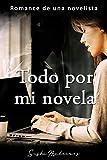 Todo por mi novela: Romance de una novelista (Romance de escritores)