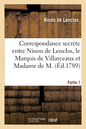 Correspondance secrète entre Ninon de Lenclos, le Marquis de Villarceaux et Madame de M.