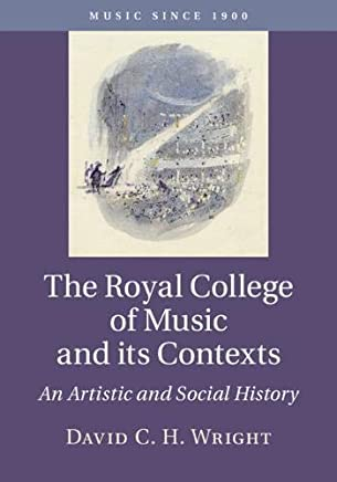 The Royal College of Music and its Contexts: An Artistic and Social History