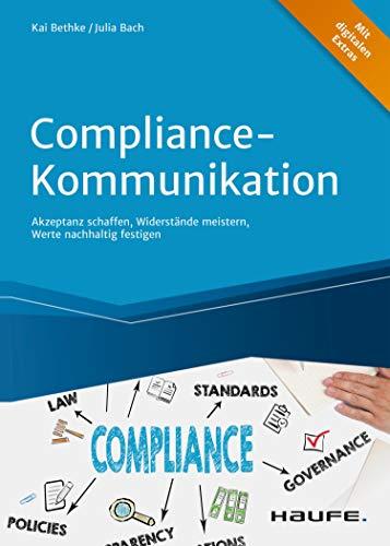 Compliance-Kommunikation: Akzeptanz schaffen, Widerstände meistern, Werte nachhaltig festigen (Haufe Fachbuch)