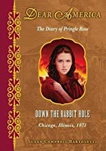 By Bartoletti, Susan Campbell ( Author ) [ { Down the Rabbit Hole: The Diary of Pringle Rose: Chicago, Illinois, 1871 (Dear America (New Titles) (Hardcover)) } ]Mar-2013 Hardcover