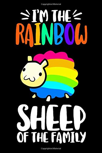 I'M THE RAINBOW SHEEP OF THE FAMILY: Gag Gift for Gay and Lesbian Notebook - LGBT Gag Gifts - Funny Gay Pride Gag Gifts for Men or Women - 6 x 9 Wide-Ruled Paper 100 pages