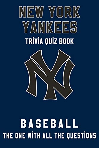 New York Yankees Trivia Quiz Book - Baseball - The One With All The Questions: MLB Baseball Fan - Gift for fan of New York Yankees