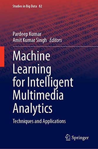 Machine Learning for Intelligent Multimedia Analytics: Techniques and Applications Front Cover