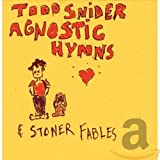 Songtexte von Todd Snider - Agnostic Hymns & Stoner Fables