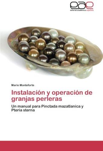 Instalación y operación de granjas perleras: Un manual para Pinctada mazatlanica y Pteria sterna