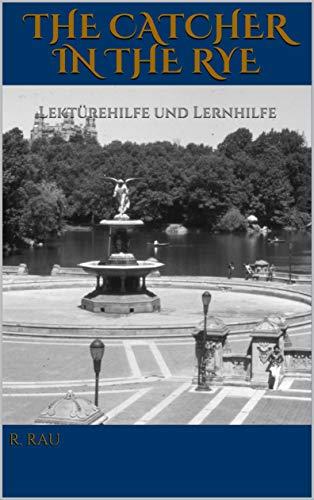 THE CATCHER IN THE RYE: Lektürehilfe und Lernhilfe in englischer Sprache für die Oberstufe zum Buch THE CATCHER IN THE RYE von J. D. Salinger (Lektürehilfen ... Sprache für die Oberstufe) (English Edition)